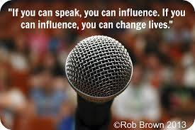 If you can speak, you can influence if can influence, you can change lives